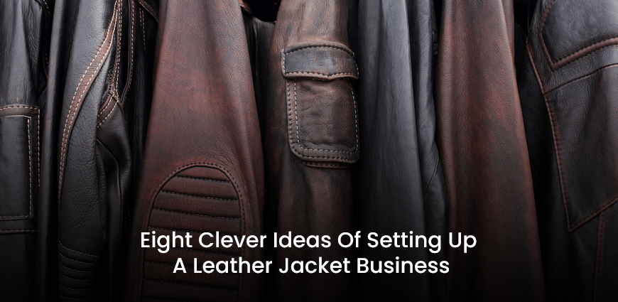 Eight Clever Ideas Of Setting Up A Leather Jacket Business